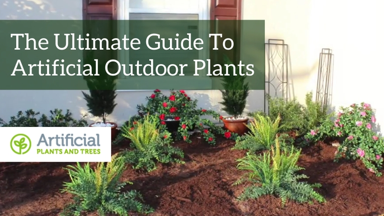 artificial outdoor plants ultimate guide