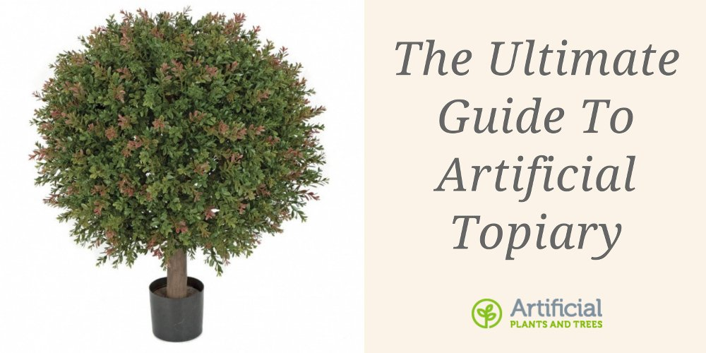 artificial topiary ultimate guide