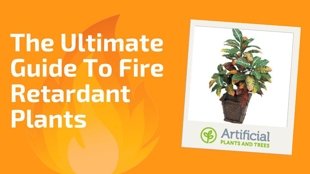 fire retardant artificial plants guide